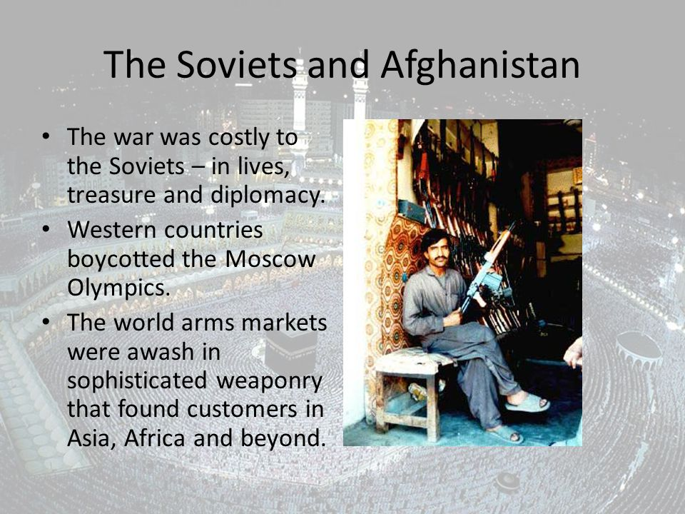The Soviets and Afghanistan The war was costly to the Soviets – in lives, treasure and diplomacy.