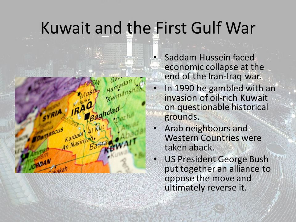 Kuwait and the First Gulf War Saddam Hussein faced economic collapse at the end of the Iran-Iraq war.