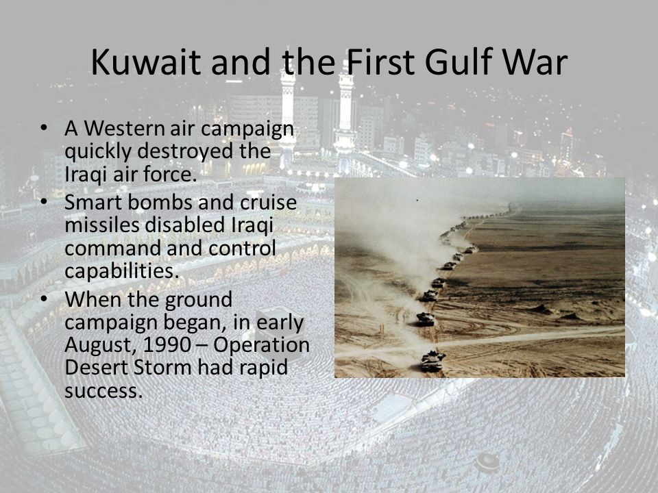 Kuwait and the First Gulf War A Western air campaign quickly destroyed the Iraqi air force.