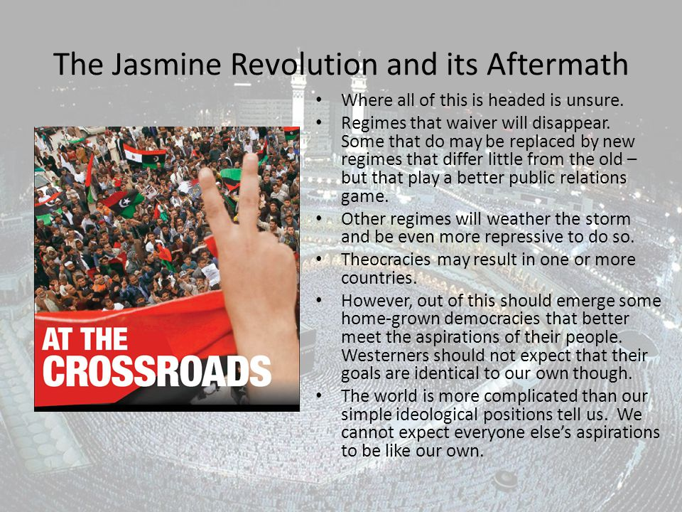 The Jasmine Revolution and its Aftermath Where all of this is headed is unsure.