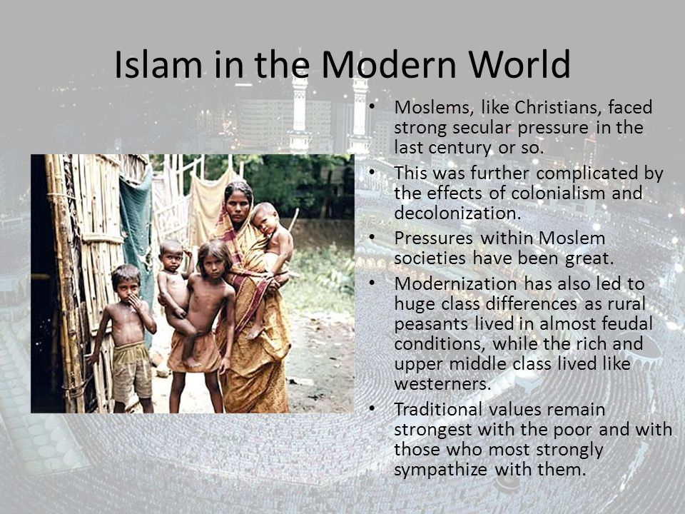 Islam in the Modern World Moslems, like Christians, faced strong secular pressure in the last century or so.