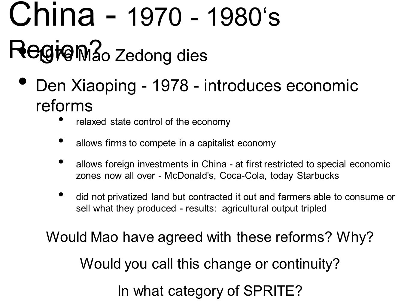China - 1970 - 1980's Region? 1976 Mao Zedong dies Den Xiaoping - 1978 - introduces economic reforms Would Mao have agreed with these reforms? Why? Wo
