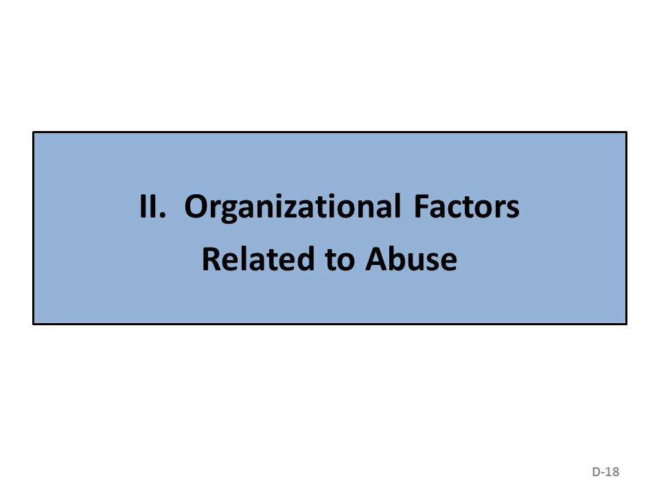 II. Organizational Factors Related to Abuse D-18