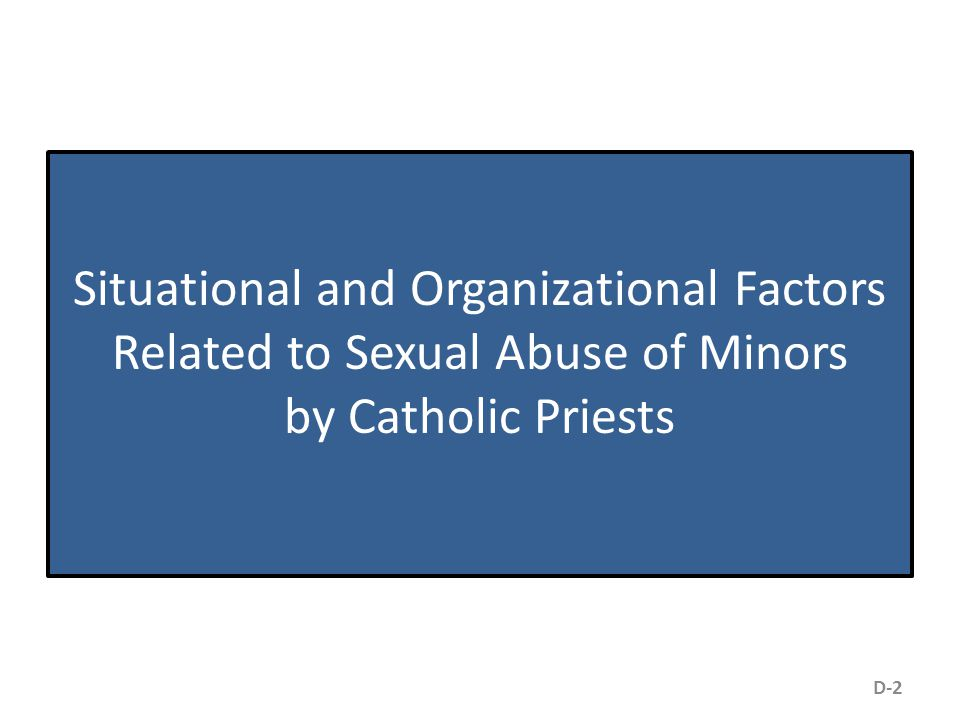 Situational and Organizational Factors Related to Sexual Abuse of Minors by Catholic Priests D-2