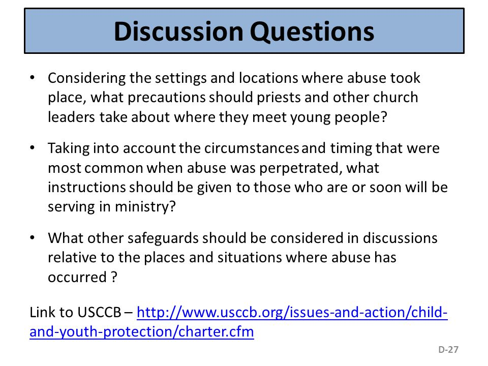Discussion Questions Considering the settings and locations where abuse took place, what precautions should priests and other church leaders take about where they meet young people.