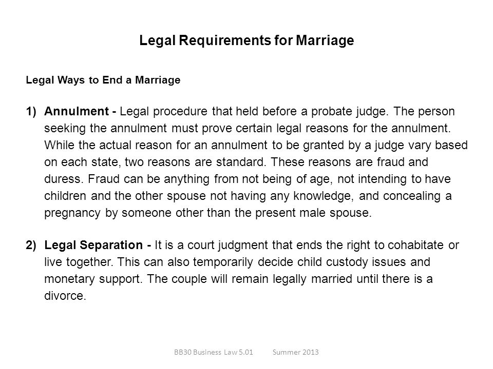 Legal Requirements for Marriage Legal Ways to End a Marriage 1)Annulment - Legal procedure that held before a probate judge. The person seeking the an
