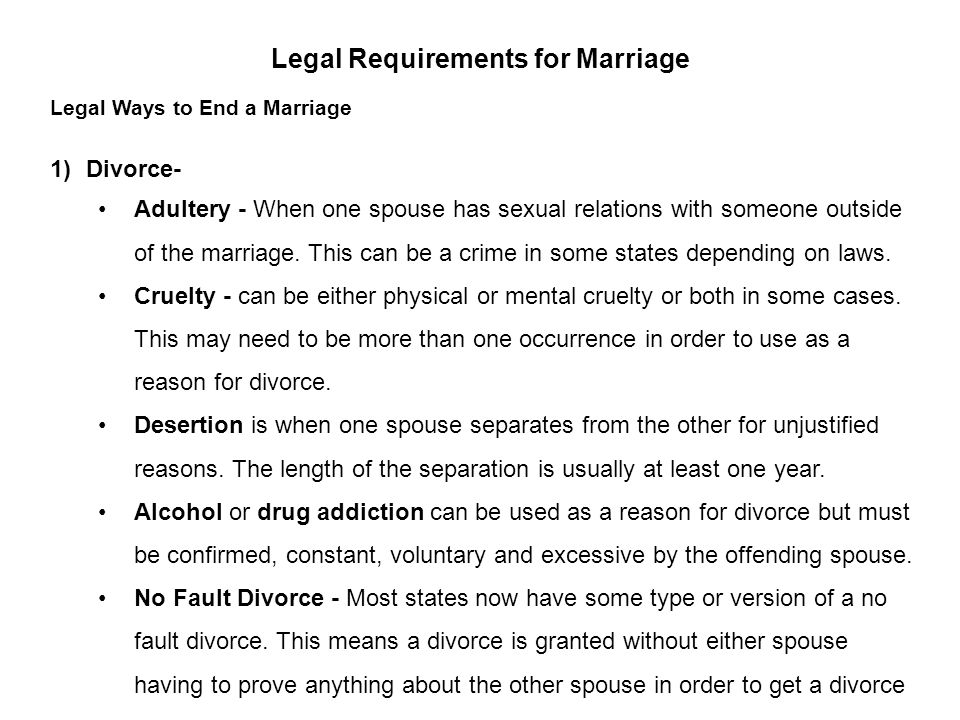 Legal Requirements for Marriage Legal Ways to End a Marriage 1)Divorce- Adultery - When one spouse has sexual relations with someone outside of the ma
