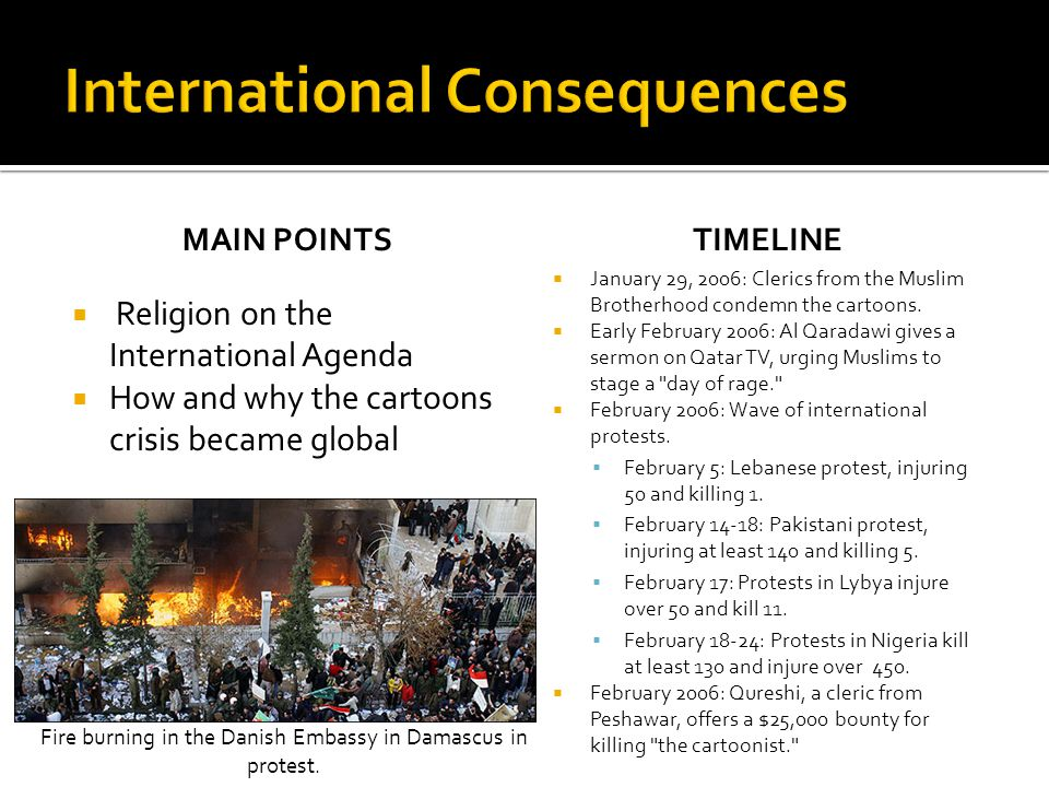 MAIN POINTS  Religion on the International Agenda  How and why the cartoons crisis became global TIMELINE  January 29, 2006: Clerics from the Muslim Brotherhood condemn the cartoons.