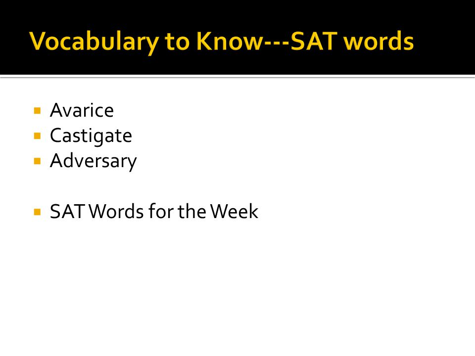  Avarice  Castigate  Adversary  SAT Words for the Week