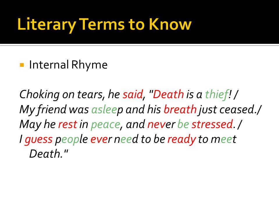  Internal Rhyme Choking on tears, he said, Death is a thief.