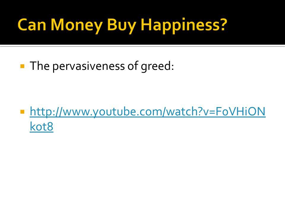  The pervasiveness of greed:  http://www.youtube.com/watch?v=F0VHiON kot8 http://www.youtube.com/watch?v=F0VHiON kot8