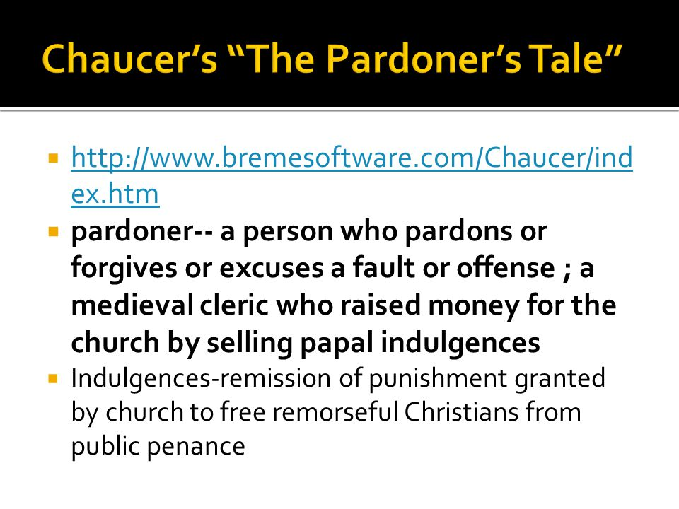  http://www.bremesoftware.com/Chaucer/ind ex.htm http://www.bremesoftware.com/Chaucer/ind ex.htm  pardoner-- a person who pardons or forgives or exc