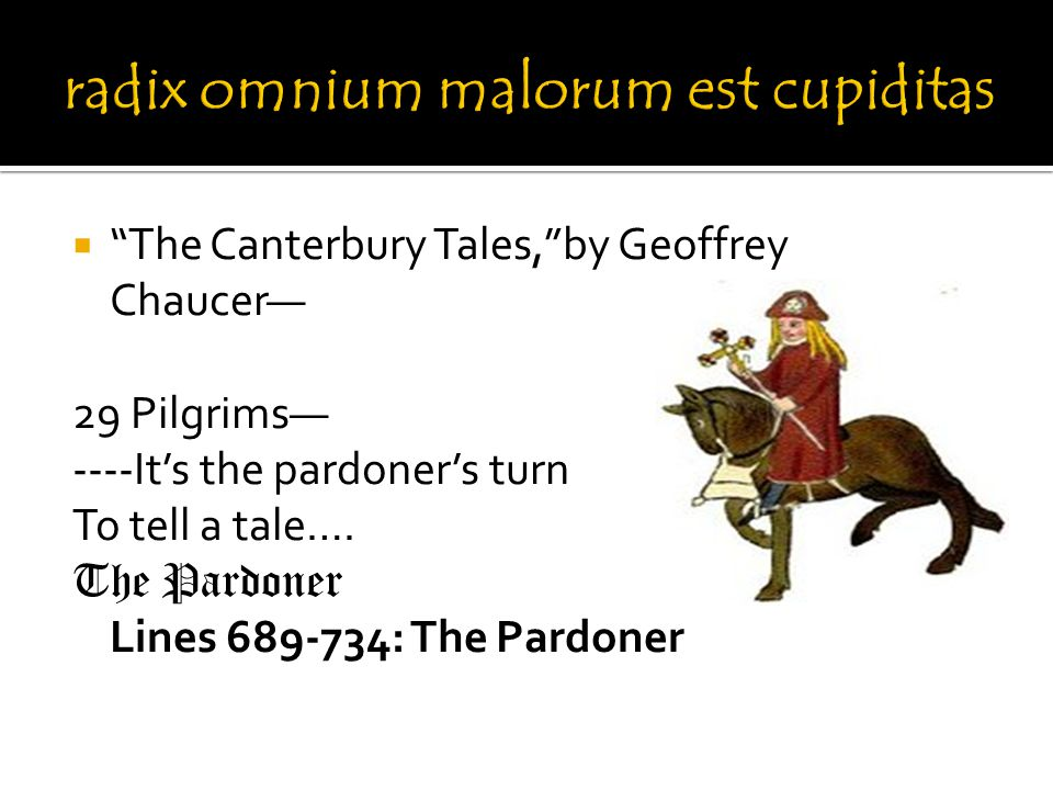  The Canterbury Tales, by Geoffrey Chaucer— 29 Pilgrims— ----It's the pardoner's turn To tell a tale….