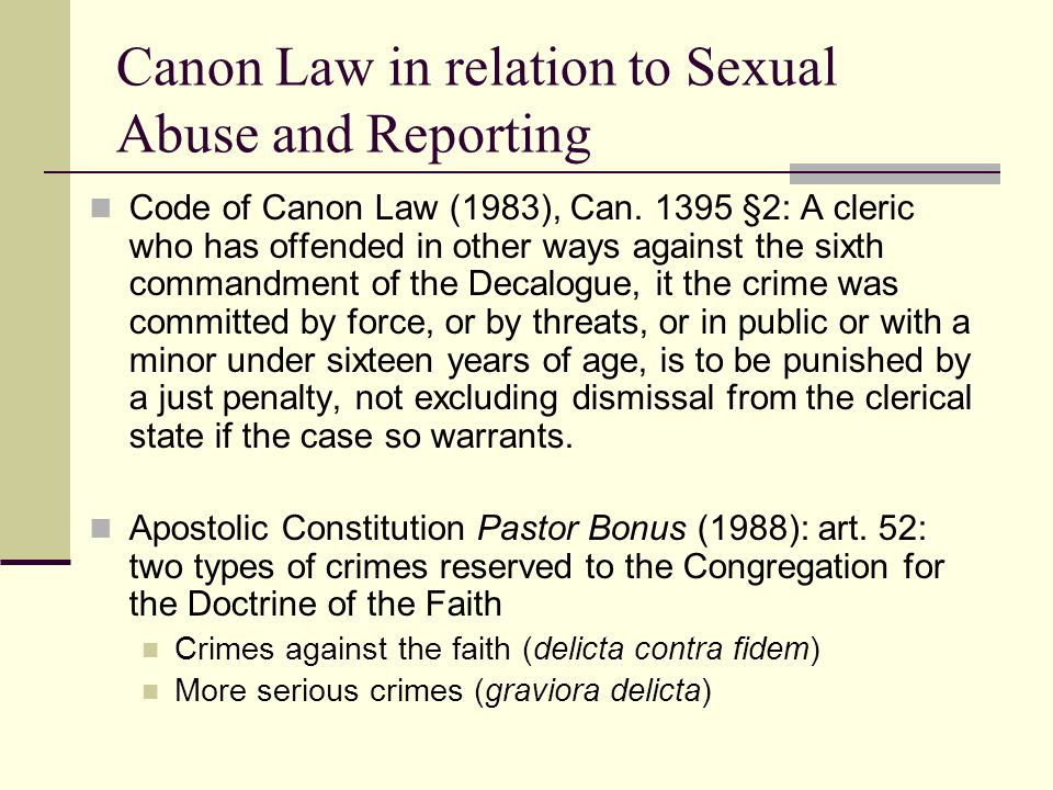 Canon Law in relation to Sexual Abuse and Reporting Code of Canon Law (1983), Can. 1395 §2: A cleric who has offended in other ways against the sixth
