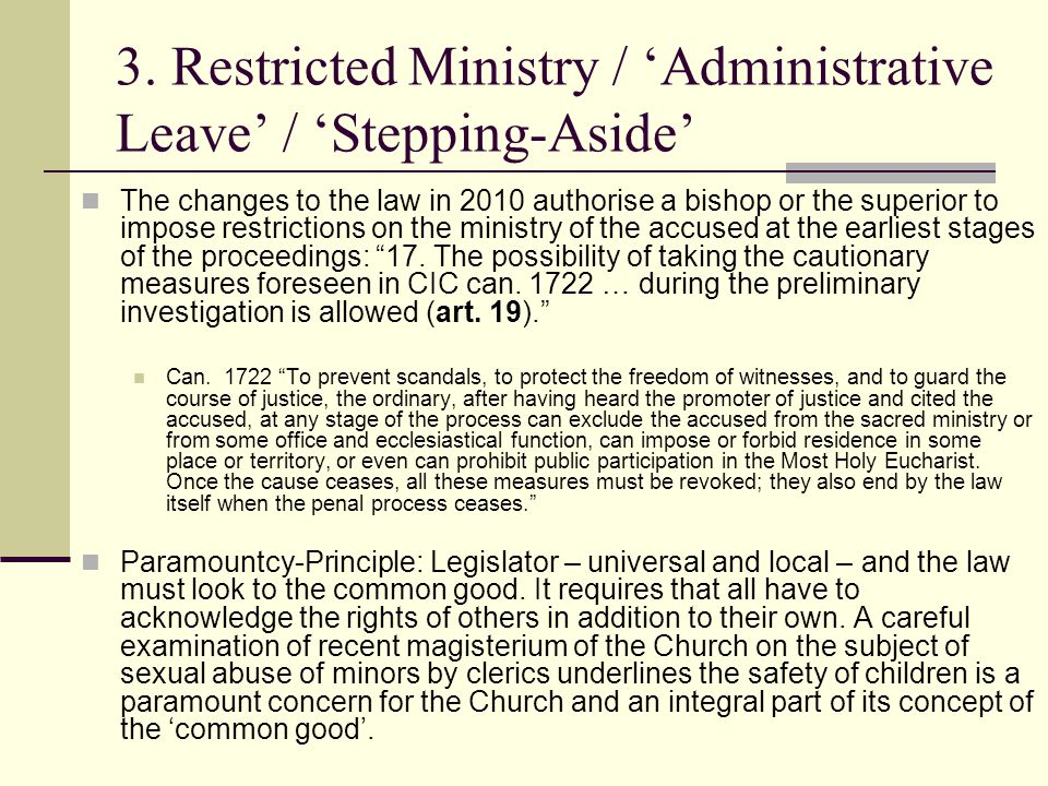 3. Restricted Ministry / 'Administrative Leave' / 'Stepping-Aside' The changes to the law in 2010 authorise a bishop or the superior to impose restric