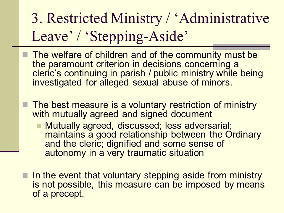 3. Restricted Ministry / 'Administrative Leave' / 'Stepping-Aside' The welfare of children and of the community must be the paramount criterion in dec
