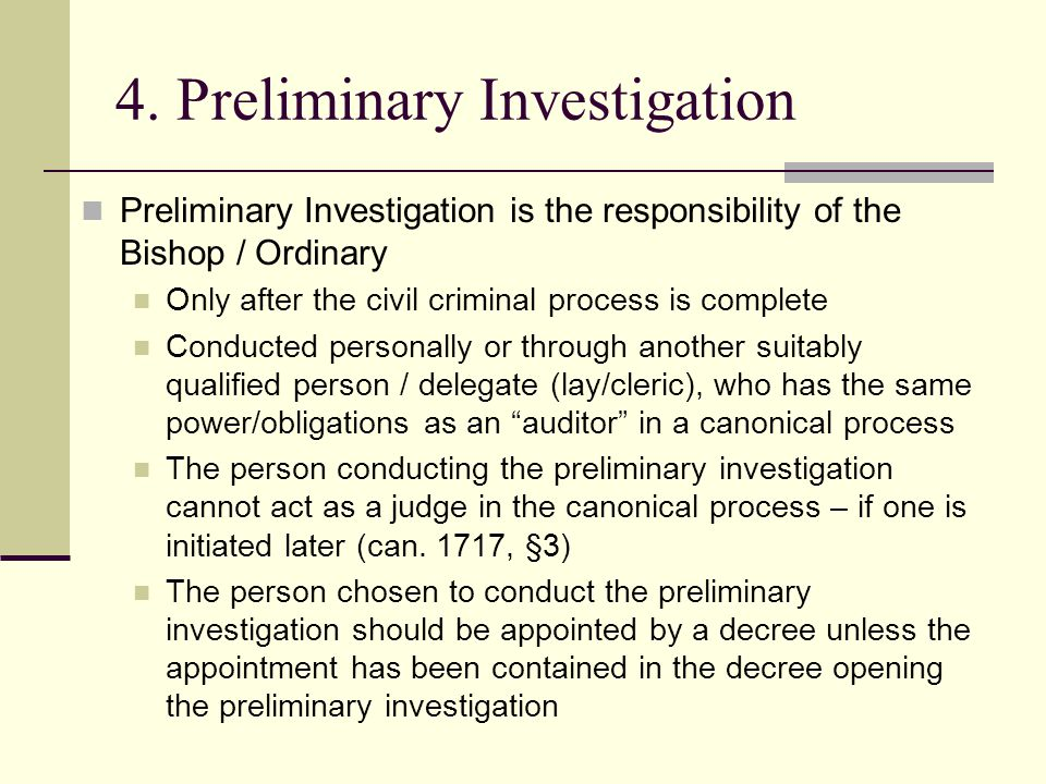 4. Preliminary Investigation Preliminary Investigation is the responsibility of the Bishop / Ordinary Only after the civil criminal process is complet