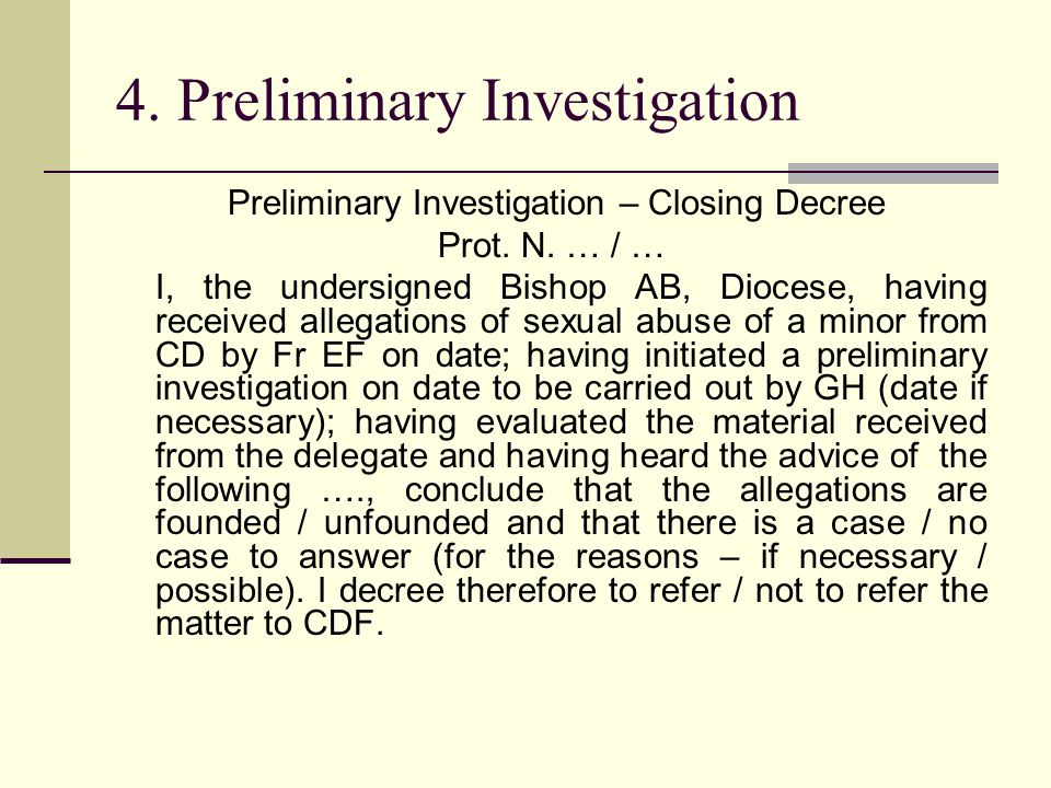 4. Preliminary Investigation Preliminary Investigation – Closing Decree Prot. N. … / … I, the undersigned Bishop AB, Diocese, having received allegati