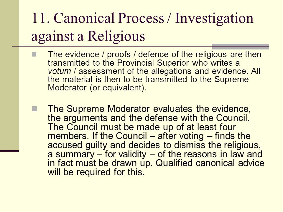 11. Canonical Process / Investigation against a Religious The evidence / proofs / defence of the religious are then transmitted to the Provincial Supe