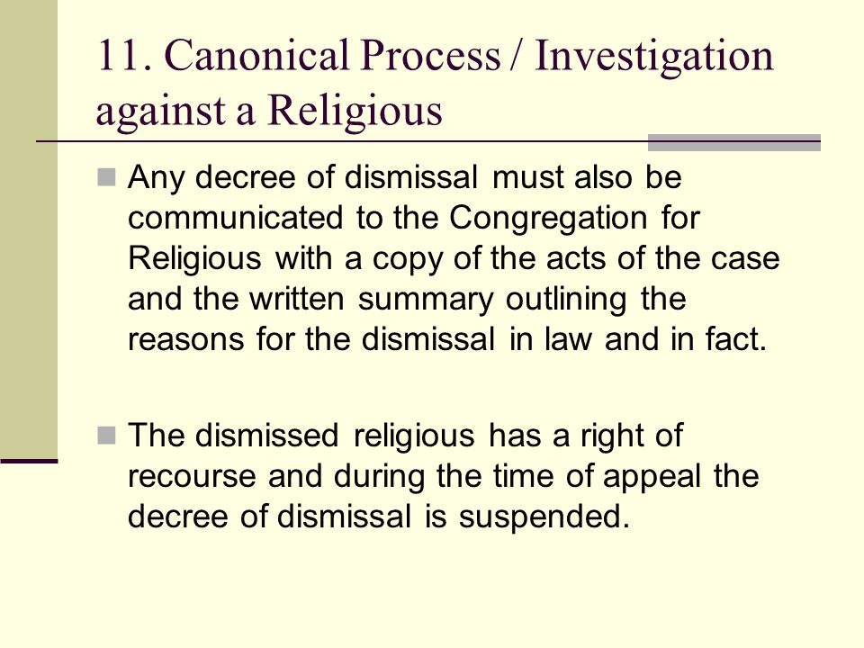11. Canonical Process / Investigation against a Religious Any decree of dismissal must also be communicated to the Congregation for Religious with a c