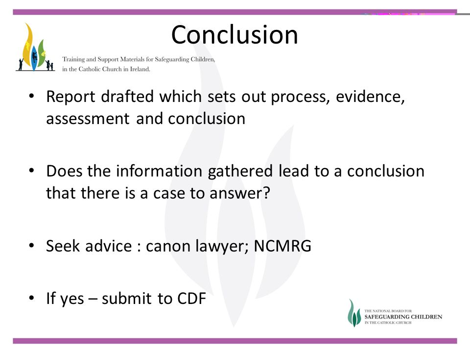 Conclusion Report drafted which sets out process, evidence, assessment and conclusion Does the information gathered lead to a conclusion that there is