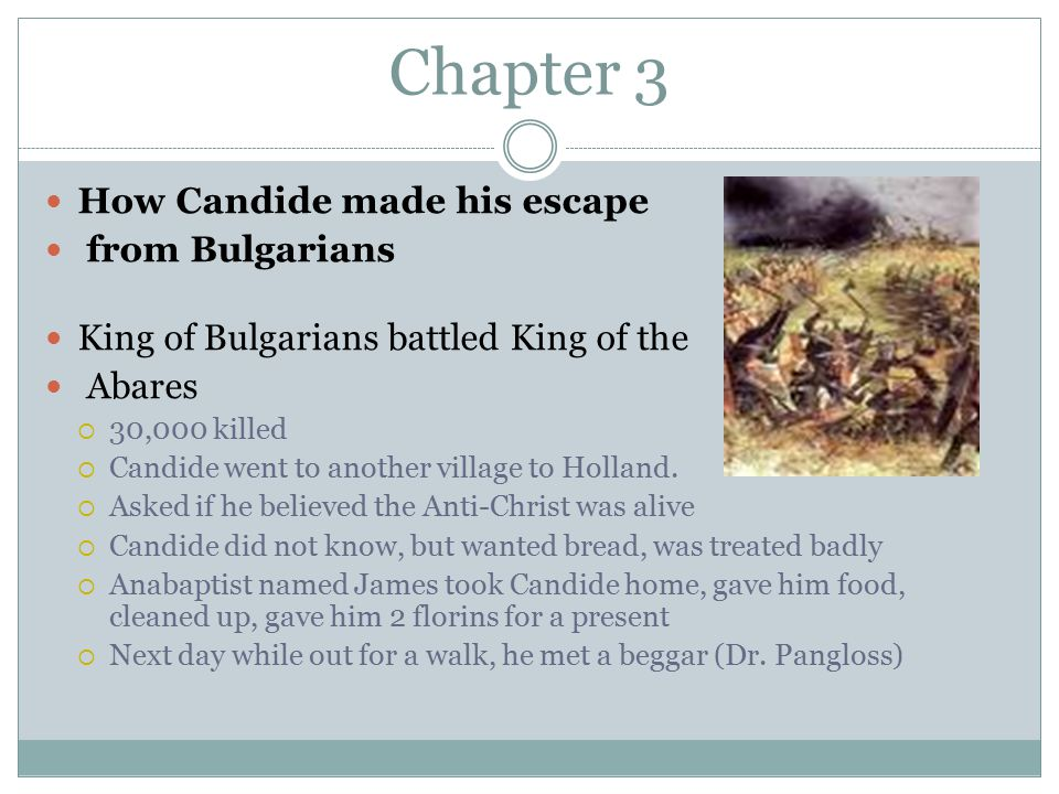 Chapter 3 How Candide made his escape from Bulgarians King of Bulgarians battled King of the Abares  30,000 killed  Candide went to another village to Holland.