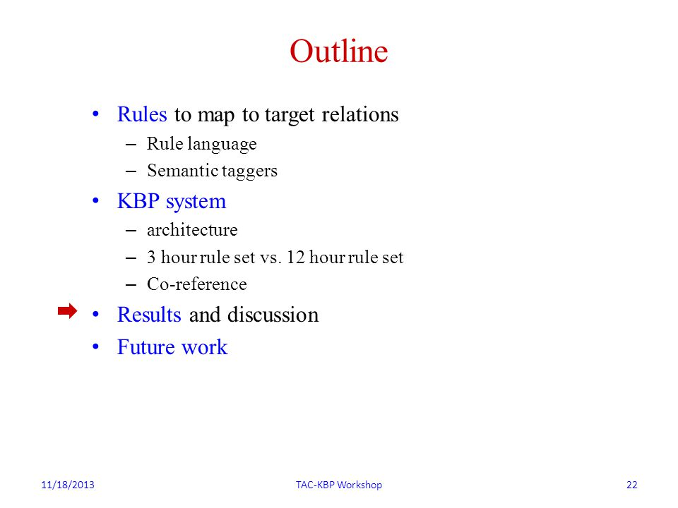 Outline Rules to map to target relations – Rule language – Semantic taggers KBP system – architecture – 3 hour rule set vs.
