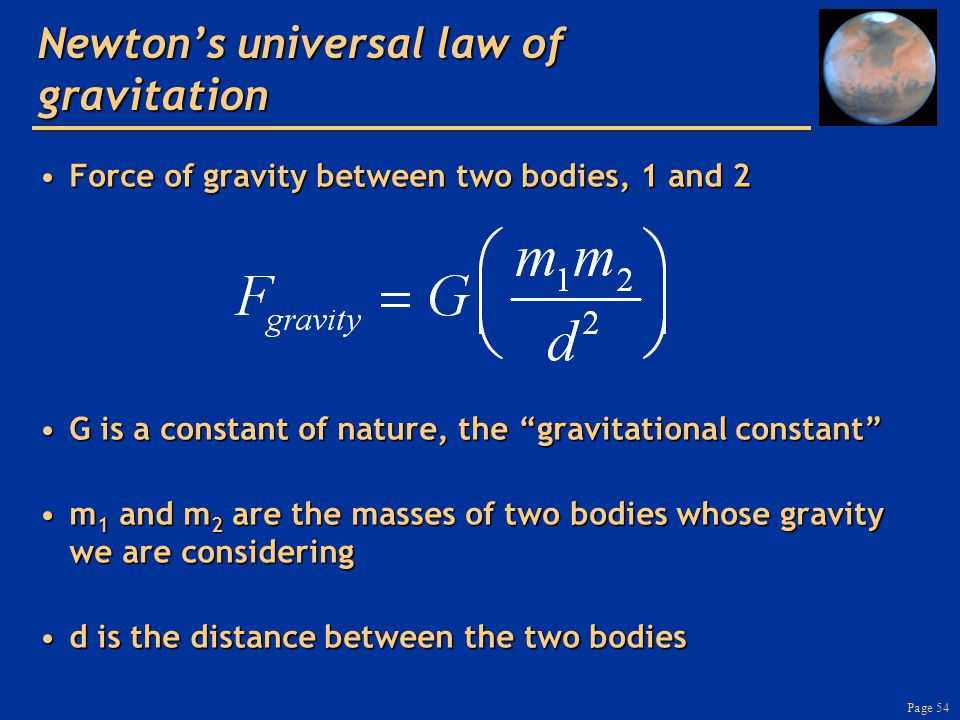Page 54 Newton's universal law of gravitation Force of gravity between two bodies, 1 and 2Force of gravity between two bodies, 1 and 2 G is a constant