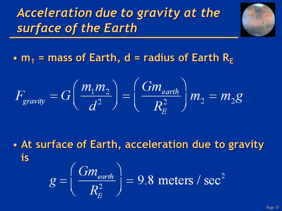 Page 58 Acceleration due to gravity at the surface of the Earth m 1 = mass of Earth, d = radius of Earth R Em 1 = mass of Earth, d = radius of Earth R