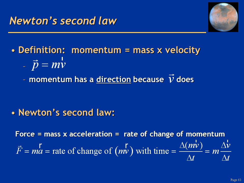 Page 63 Newton's second law Definition: momentum = mass x velocityDefinition: momentum = mass x velocity – –momentum has a direction because does Newt