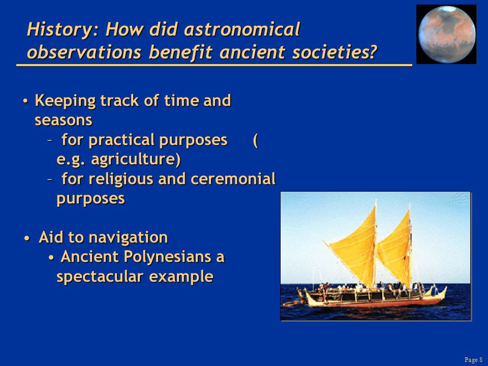 Page 8 History: How did astronomical observations benefit ancient societies? Keeping track of time and seasons Keeping track of time and seasons – for