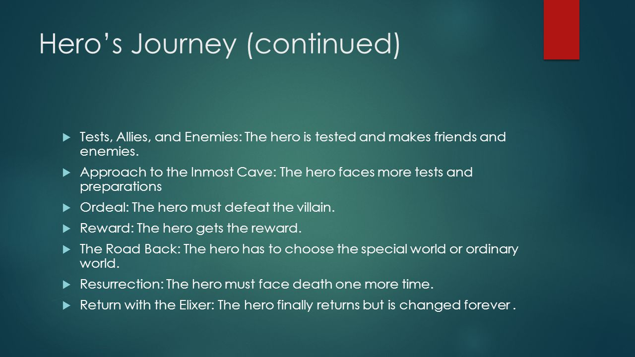 Hero's Journey (continued)  Tests, Allies, and Enemies: The hero is tested and makes friends and enemies.