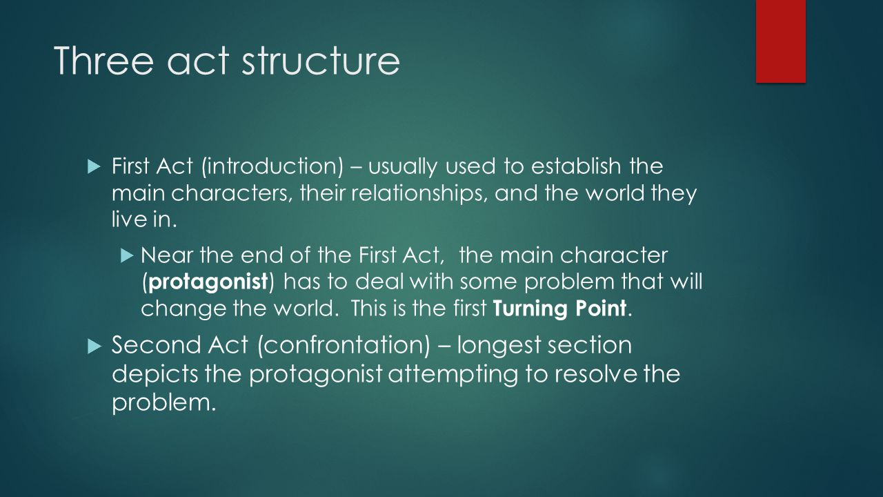 Three act structure  First Act (introduction) – usually used to establish the main characters, their relationships, and the world they live in.