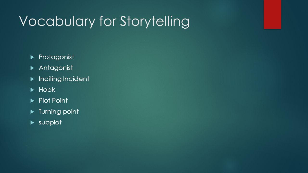 Vocabulary for Storytelling  Protagonist  Antagonist  Inciting Incident  Hook  Plot Point  Turning point  subplot