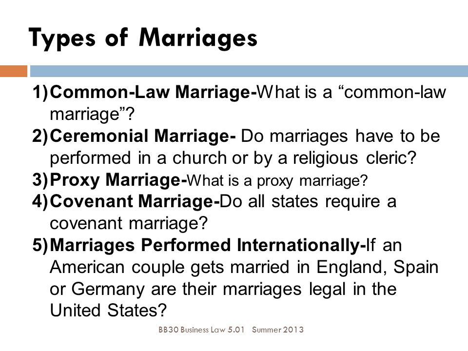 """Types of Marriages BB30 Business Law 5.01Summer 2013 1)Common-Law Marriage-What is a """"common-law marriage""""? 2)Ceremonial Marriage- Do marriages have t"""