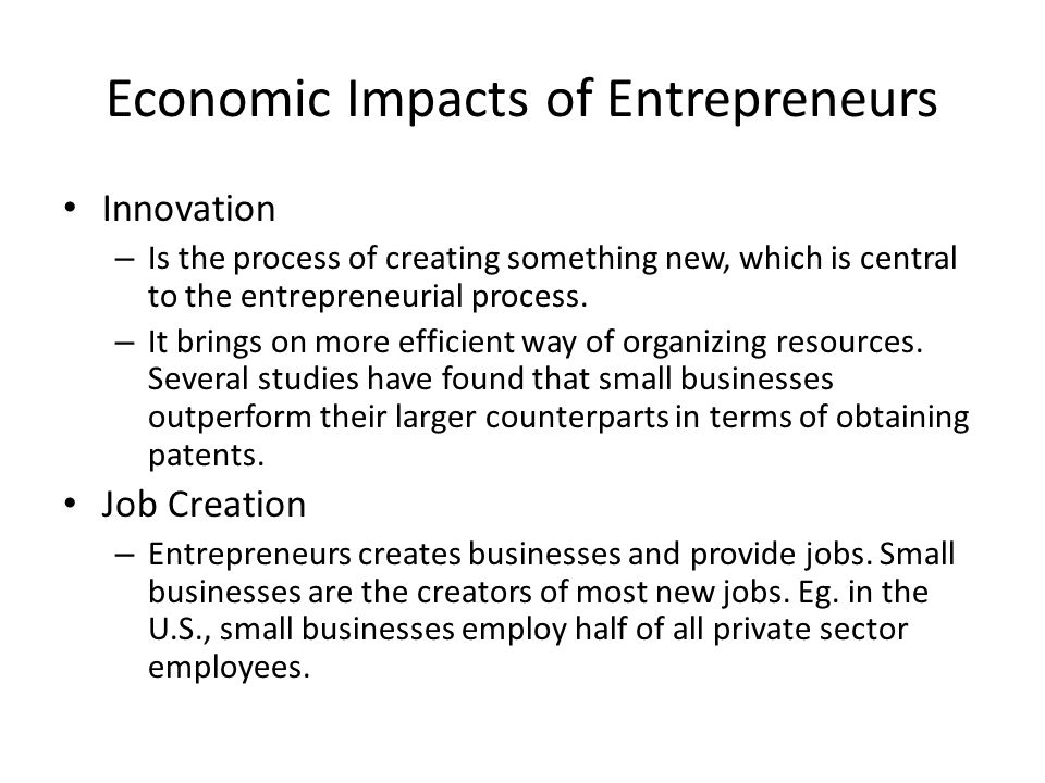 Economic Impacts of Entrepreneurs Innovation – Is the process of creating something new, which is central to the entrepreneurial process.