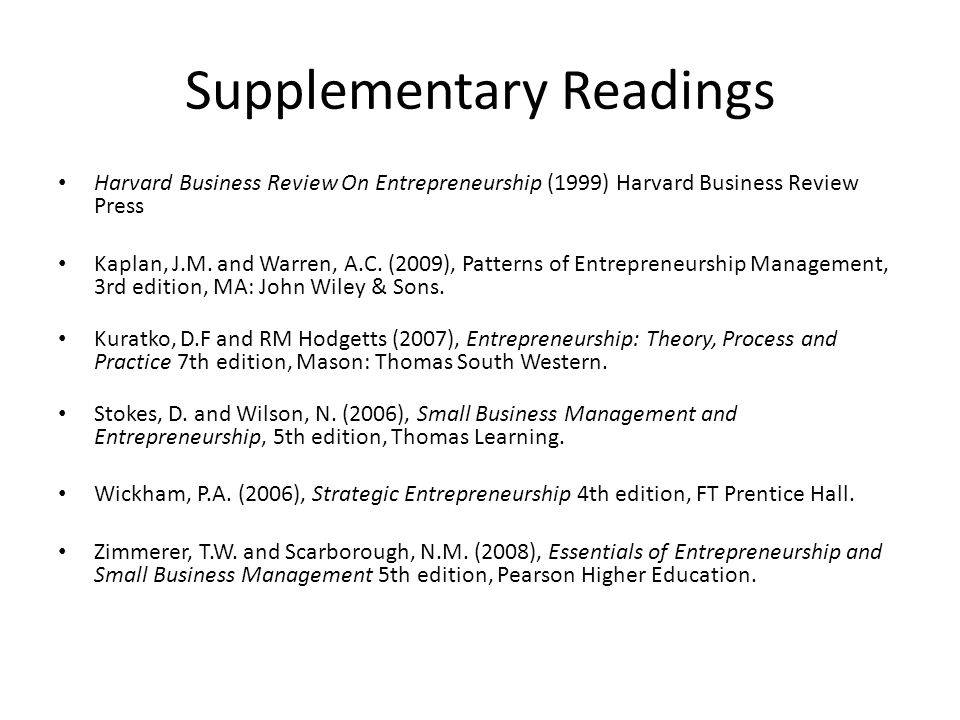 Supplementary Readings Harvard Business Review On Entrepreneurship (1999) Harvard Business Review Press Kaplan, J.M.