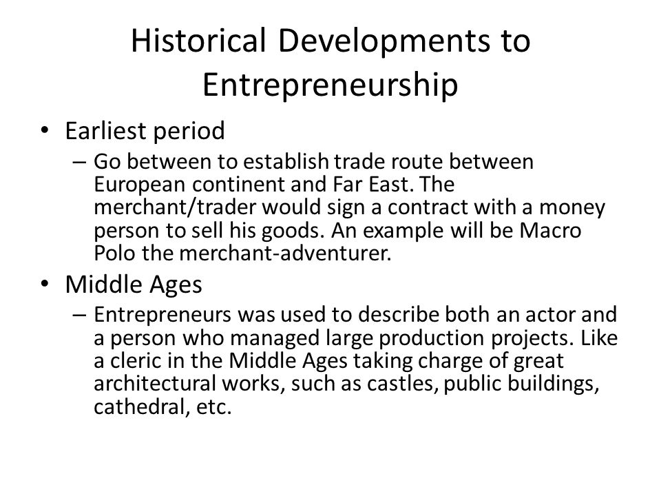 Historical Developments to Entrepreneurship Earliest period – Go between to establish trade route between European continent and Far East.
