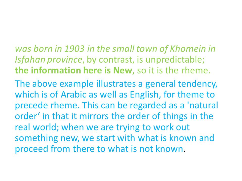 was born in 1903 in the small town of Khomein in Isfahan province, by contrast, is unpredictable; the information here is New, so it is the rheme.