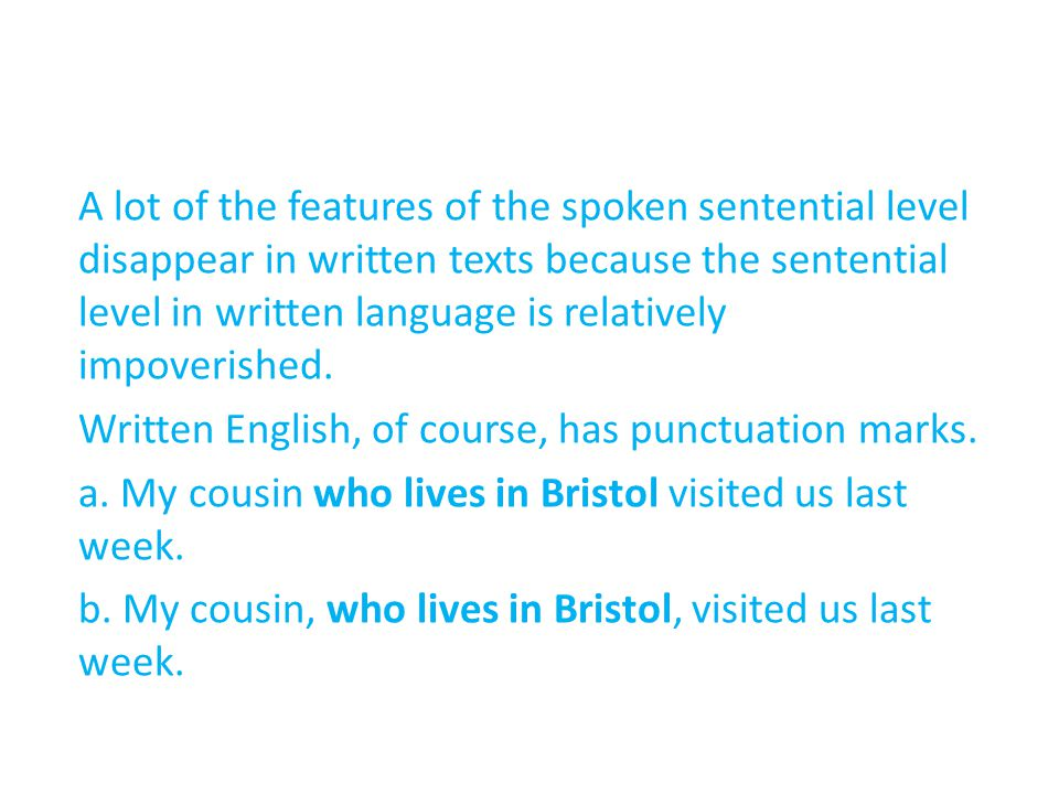 In (a) the relative clause who lives in Bristol identifies which out of a number of possible cousins is intended.