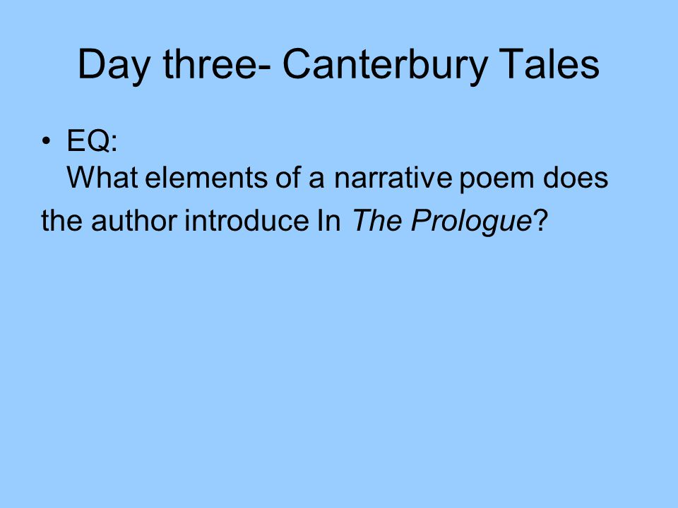 Day three- Canterbury Tales EQ: What elements of a narrative poem does the author introduce In The Prologue?