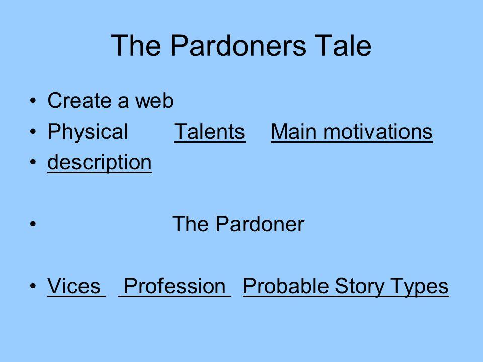The Pardoners Tale Create a web Physical TalentsMain motivations description The Pardoner Vices Profession Probable Story Types