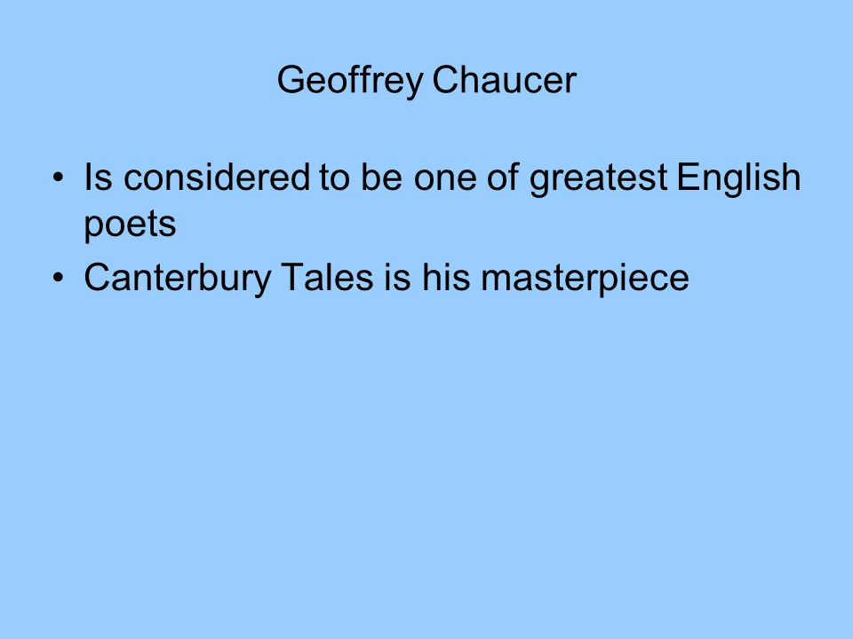 Geoffrey Chaucer Is considered to be one of greatest English poets Canterbury Tales is his masterpiece