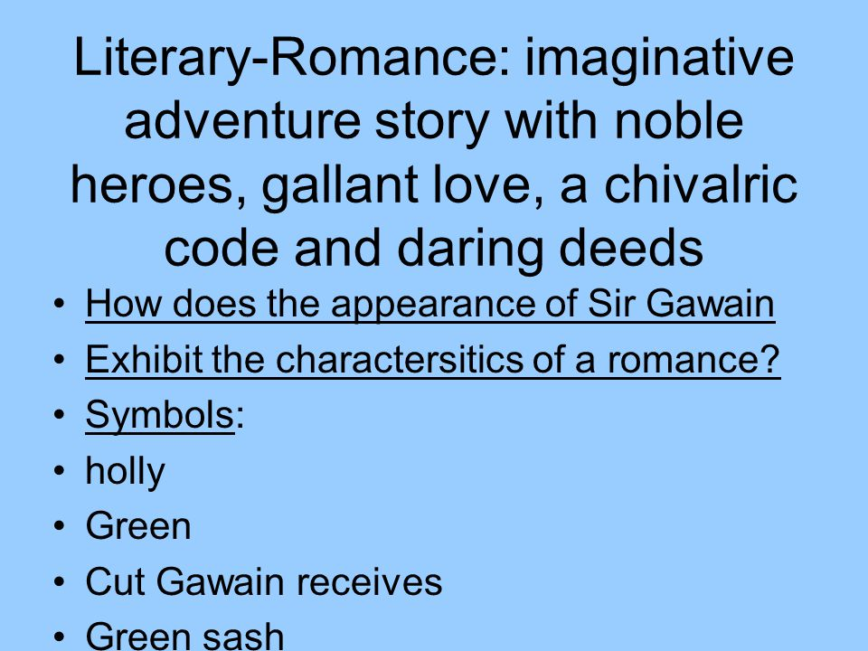 Literary-Romance: imaginative adventure story with noble heroes, gallant love, a chivalric code and daring deeds How does the appearance of Sir Gawain