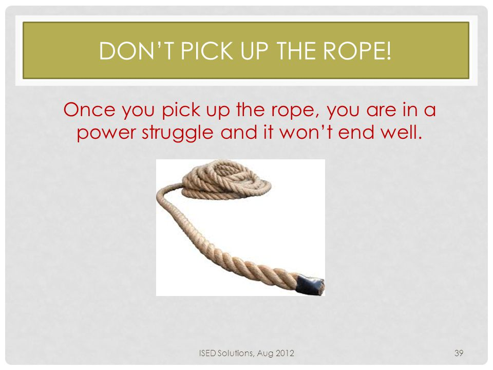 DON'T PICK UP THE ROPE.