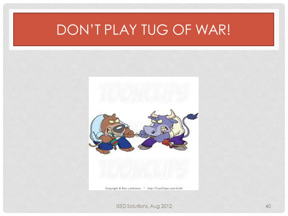 DON'T PLAY TUG OF WAR! ISED Solutions, Aug 201240