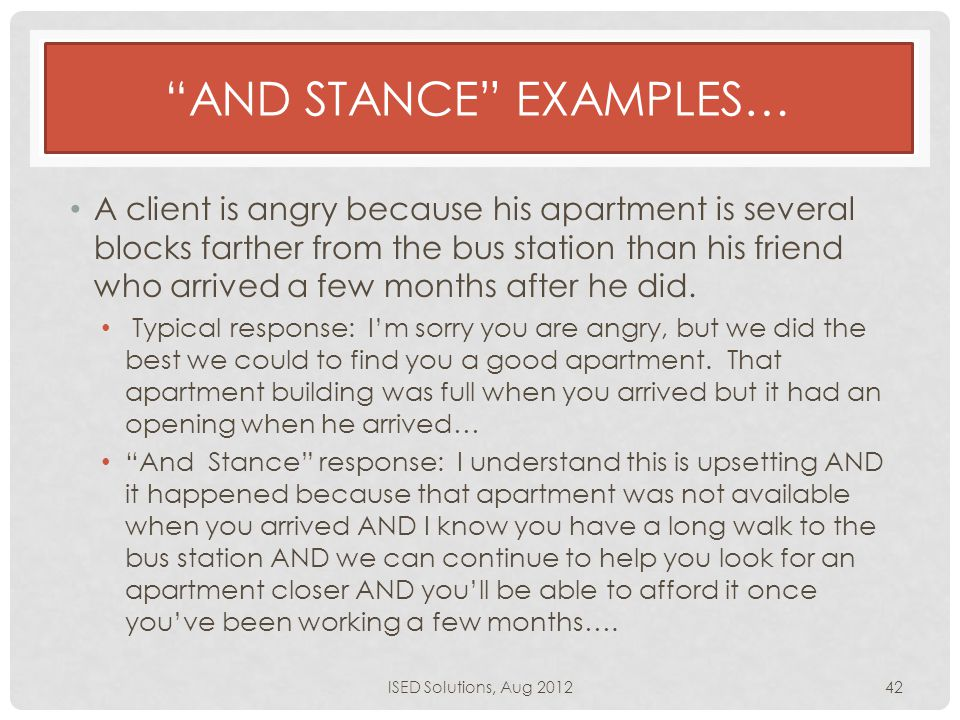 AND STANCE EXAMPLES… A client is angry because his apartment is several blocks farther from the bus station than his friend who arrived a few months after he did.