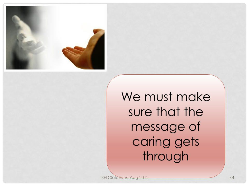 We must make sure that the message of caring gets through ISED Solutions, Aug 201244