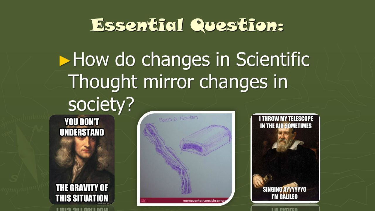 Essential Question: ► How do changes in Scientific Thought mirror changes in society