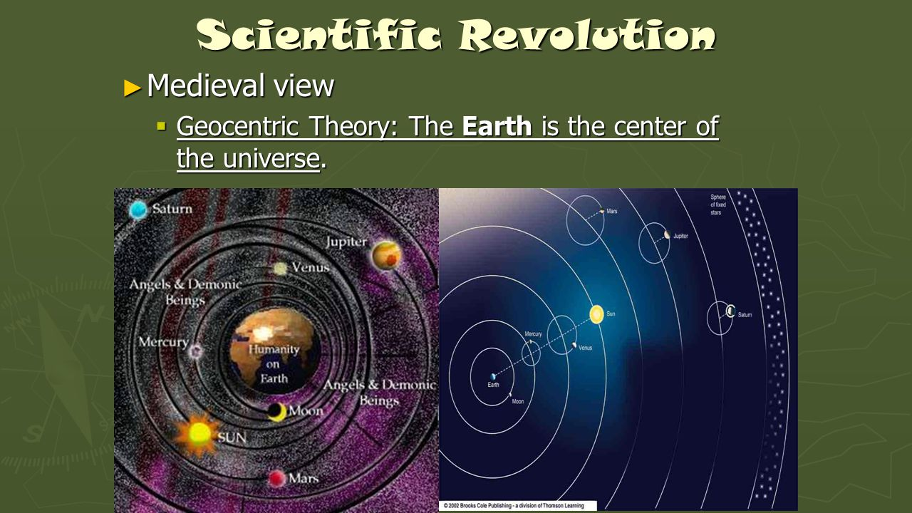 Scientific Revolution ► Medieval view  Geocentric Theory: The Earth is the center of the universe.